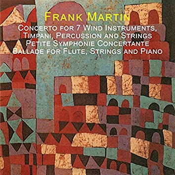 Martin: Concerto for 7 Wind Instruments, Timpani, Percussion and Strings - Petite Symphonie Concertante - Ballade for Flute, Strings and Piano