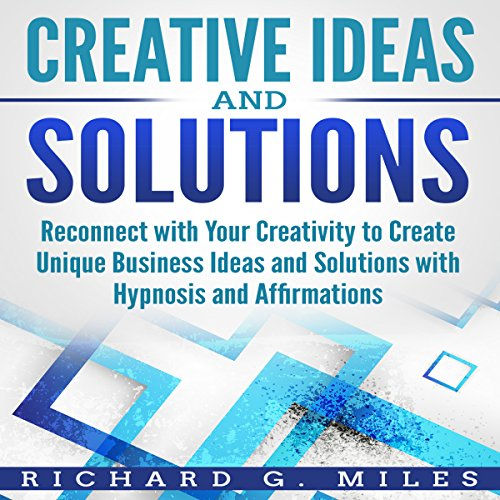 Creative Ideas and Solutions: Reconnect with Your Creativity to Create Unique Business Ideas and Solutions with Hypnosis and Affirmations Titelbild