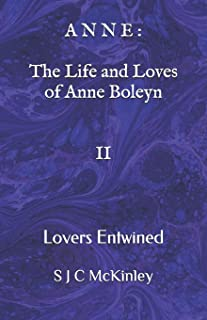 Anne: The Life and Loves of Anne Boleyn II: Lovers Entwined