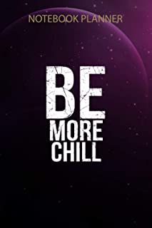 Notebook Planner Be More Chill: Gym, Personal, Happy, 6x9 inch, To Do List, Simple, Journal, 114 Pages