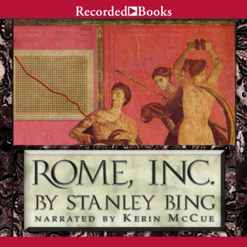 Rome, Inc.     The Rise and Fall of the First Multinational Corporation              By:                                                                                                                                 Stanley Bing                               Narrated by:                                                                                                                                 Kerin McCue                      Length: 6 hrs and 2 mins     30 ratings     Overall 4.2
