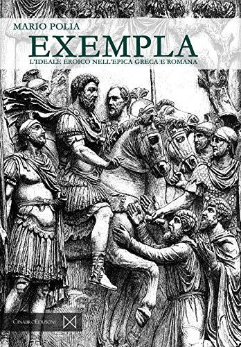 Exempla. L'ideale eroico nell'epica greca e romana