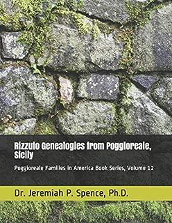 Rizzuto Genealogies from Poggioreale, Sicily: Poggioreale Families in America Book Series, Volume 12