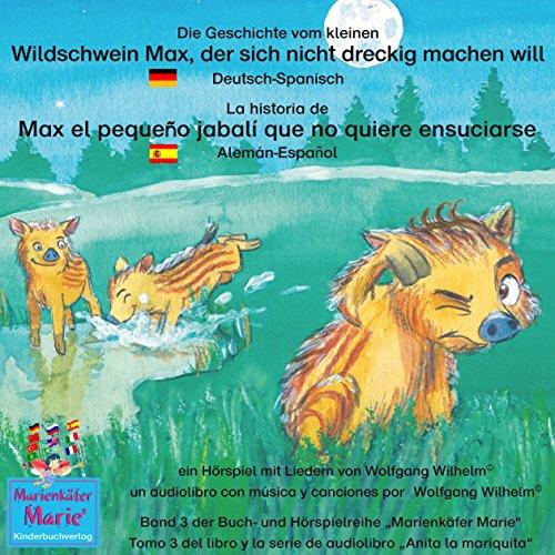 Die Geschichte vom kleinen Wildschwein Max, der sich nicht dreckig machen will. Deutsch-Spanisch audiobook cover art