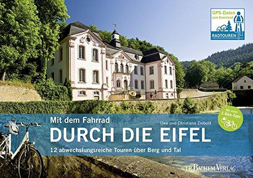 Mit dem Fahrrad durch die Eifel: 12 abwechslungsreiche Touren über Berg und Tal