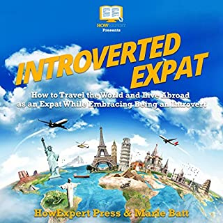 Introverted Expat: How to Travel the World and Live Abroad as an Expat While Embracing Being an Introvert audiobook cover art