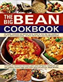 The Big Bean Cookbook: Everything You Need To Know About Beans, Grains, Pulses And Legumes,...