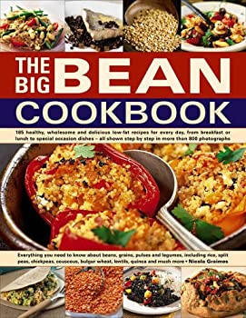 The Big Bean Cookbook  Everything You Need To Know About Beans Grains Pulses And Legumes Including Rice Split Peas Chickpeas Couscous Bulgur Wheat Lentils Quinoa And Much More