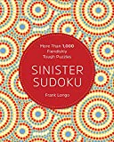 Sinister Sudoku: More Than 1,000 Fiendishly Tough Puzzles