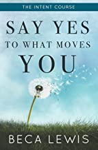 The Intent Course: Say Yes To What Moves You (The Shift Series)