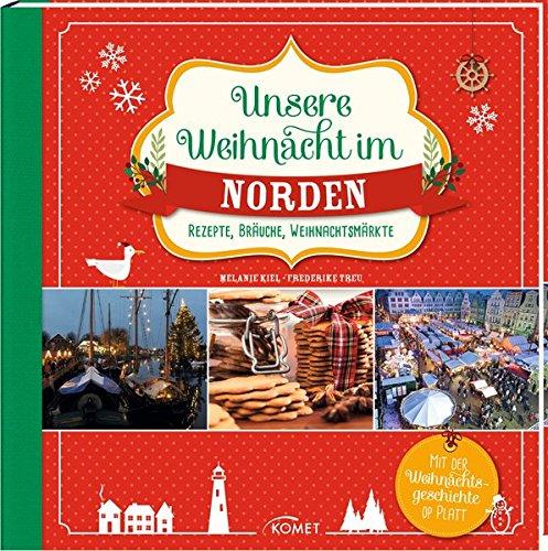 Unsere Weihnacht im Norden: Rezepte, Bräuche, Weihnachtsmärkte