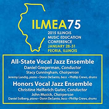 2015 Illinois Music Educators Association (ILMEA): All-State Vocal Jazz Ensemble & Honors Vocal Jazz Ensemble (Live)