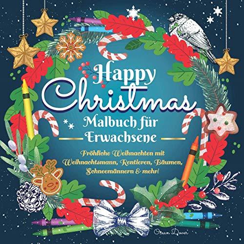 Happy Christmas Malbuch für Erwachsene: Fröhliche Weihnachten mit Weihnachtsmann, Rentieren, Bäumen, Schneemännern & mehr! (Deutsche Mal- und Aktivitätsbücher)