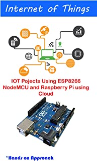 IOT Pojects Using ESP8266 NodeMCU and Raspberry Pi using Cloud: Internet of things best automation projects using best components