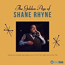 The Golden Age of Shane Rhyne [Explicit]