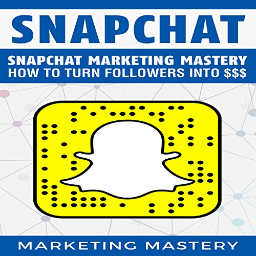 Snapchat Marketing Mastery cover art