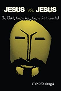Jesus vs. Jesus: The Christ, God's Word, God's Spirit Unveiled