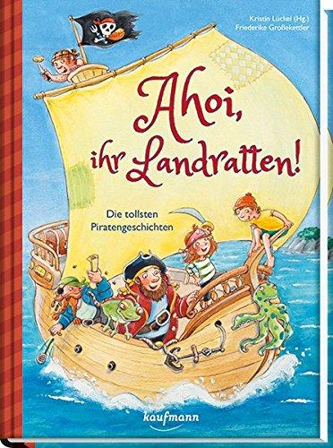 Ahoi, ihr Landratten!: Die tollsten Piratengeschichten (Das Vorlesebuch mit verschiedenen Geschichten für Kinder ab 5 Jahren)