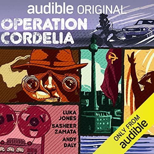 Operation Cordelia Podcast with Luka Jones, Sasheer Zamata, Andy Daly, Karen Strassman, Phil Proctor, Marin Ireland, Jim Meskimen, full cast cover art