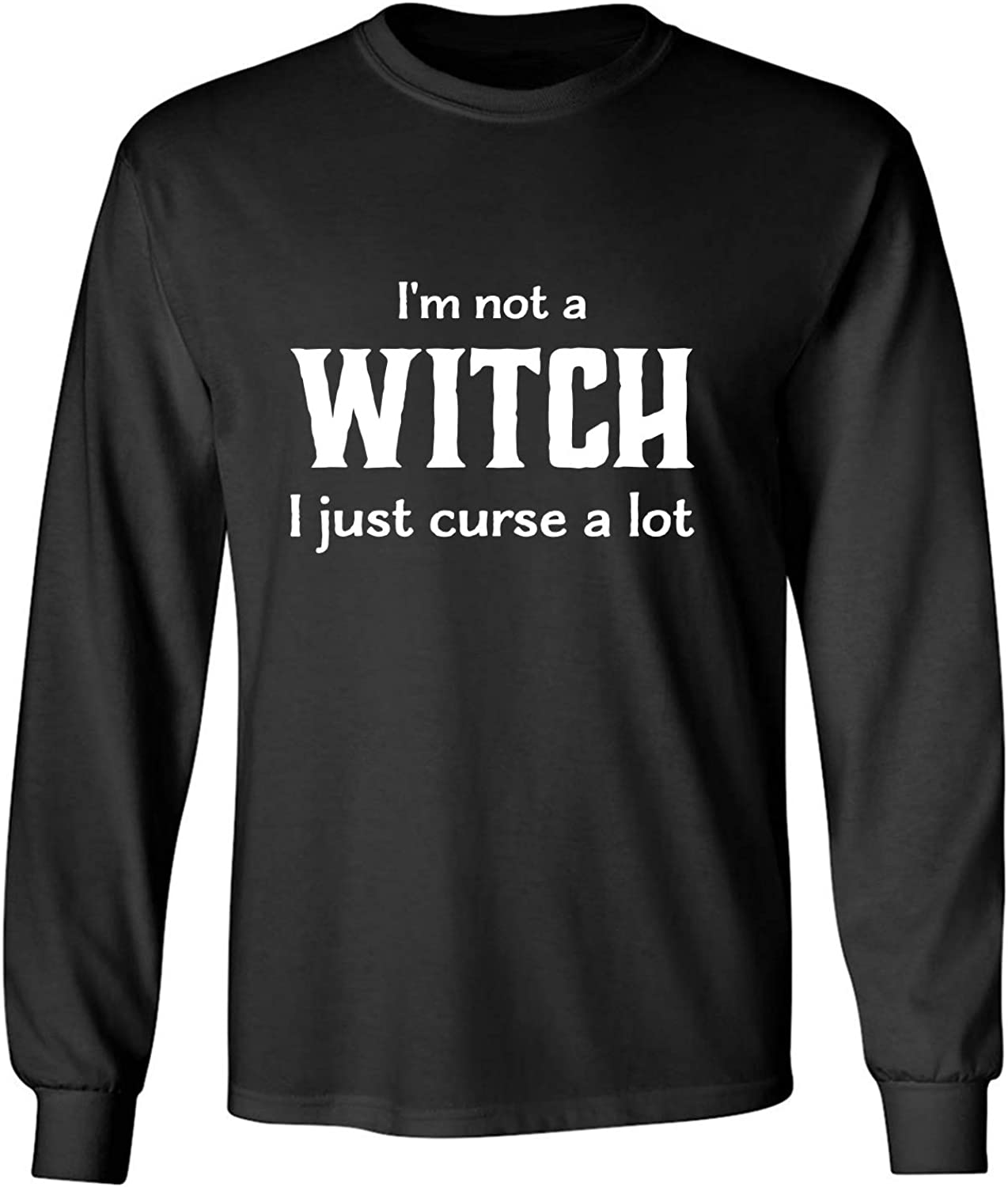 I'm Not A Witch I Just Curse A Lot Adult Long Sleeve T-Shirt