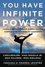 You Have Infinite Power: Ultimate Success Through Energy, Passion, Purpose & the Principles of Taekwondo
