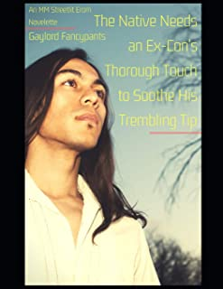 The Native Needs an Ex-Con's Thorough Touch to Soothe His Trembling Tip: An MM Streetlit Erom Novelette