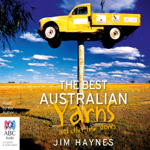 The Best Australian Yarns and Other True Stories                   By:                                                                                                                                 Jim Haynes                               Narrated by:                                                                                                                                 Jim Haynes                      Length: 17 hrs and 9 mins     8 ratings     Overall 2.5
