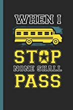 """When I Stop None Shall Pass: Notebook & Journal Or Diary Gift for Bus Drivers, Wide Ruled Paper (120 Pages, 6x9"""")"""
