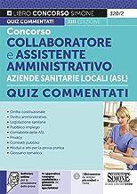 Concorso collaboratore e assistente amministrativo nelle Aziende Sanitarie Locali ASL. Quiz commentati. Con software di si...