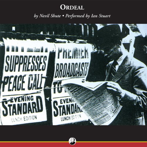 Ordeal                   By:                                                                                                                                 Nevil Shute                               Narrated by:                                                                                                                                 Ian Stuart                      Length: 6 hrs and 39 mins     25 ratings     Overall 4.0