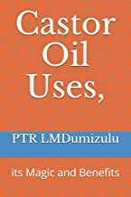 Castor Oil Uses,: its Magic and Benefits
