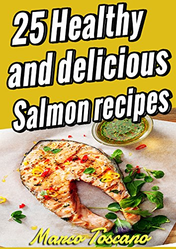 25 Healthy and delicious salmon recipes (English Edition)