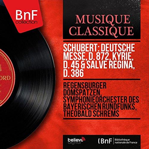 Schubert: Deutsche Messe, D. 872, Kyrie, D. 45 & Salve Regina, D. 386 (Stereo Version)