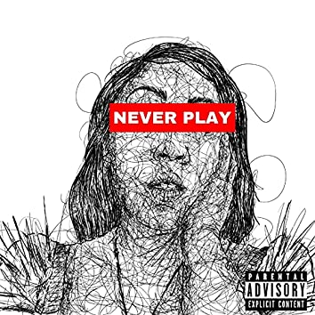Never Play