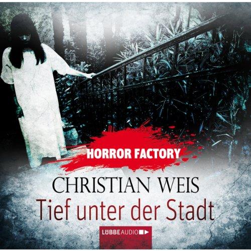 Tief unter der Stadt     Horror Factory 12              Autor:                                                                                                                                 Christian Weis                               Sprecher:                                                                                                                                 Sabine Arnhold                      Spieldauer: 2 Std. und 20 Min.     27 Bewertungen     Gesamt 3,3