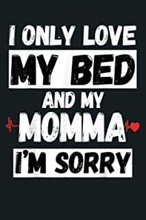 I Only Love My Bed And My Momma I M Sorry Funny: Notebook Planner - 6x9 inch Daily Planner Journal, To Do List Notebook, D...