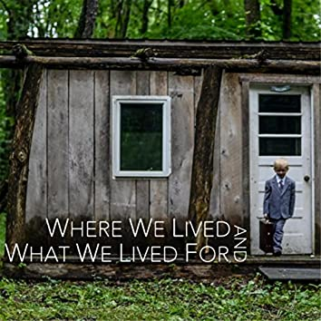 Where We Lived and What We Lived For