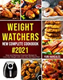 Weight Watchers New Complete Cookbook #2021: Easy and Delicious Freestyle Recipes to Lose Your Weight with 1000-Day Diet Meal Plan