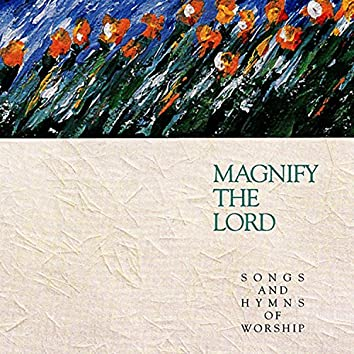 Magnify the Lord: Songs and Hymns of Worship