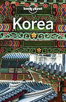 Lonely Planet Korea (Travel Guide) by [Lonely Planet, Damian Harper, Rob Whyte, Phillip Tang, Thomas O'Malley, MaSovaida Morgan]