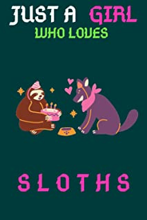 Just A Girl Who Loves Sloths: Cute Lazy Animal Lover Journal, Funny Sloth Cute Lazy Animal Gift For Sloth Lover NotBook, 1...