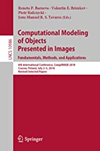 Computational Modeling of Objects Presented in Images. Fundamentals, Methods, and Applications: 6th International Conference, CompIMAGE 2018, Cracow, Poland, ... Notes in Computer Science Book 10986)
