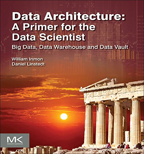 Data Architecture: A Primer for the Data Scientist: Big Data, Data Warehouse and Data Vault (English Edition)