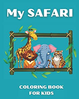 My Safari Coloring Book For Kids: Kids animal coloring with tiger, leopard, monkey, fun filled Africa safari life for kids...