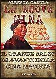 La nuova Cina: il Grande Balzo in Avanti della Cina maoista (Italian Edition)...