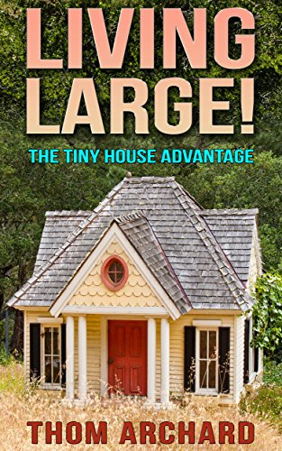 Tiny House: Advantage - Living Large! (2nd Edition) (homesteading, off grid, log cabin, tiny homes, container homes, country living, RV) (English Edition)
