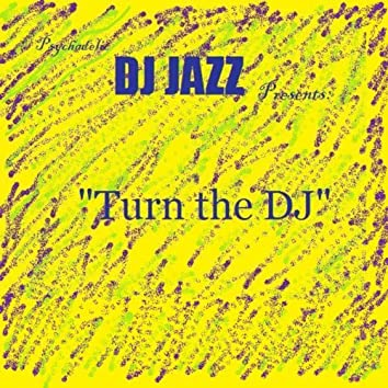 Psychadelic DJ Jazz Presents: Turn the DJ