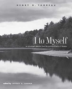 I to Myself: An Annotated Selection from the Journal of Henry D. Thoreau