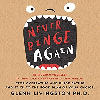 Never Binge Again     Reprogram Yourself to Think Like a Permanently Thin Person              By:                                                                                                                                 Glenn Livingston PhD                               Narrated by:                                                                                                                                 Roger Baker                      Length: 3 hrs and 22 mins     120 ratings     Overall 3.9