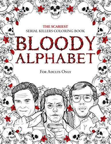 BLOODY ALPHABET: The Scariest Serial Killers Coloring Book. A True Crime Adult Gift - Full of Famous